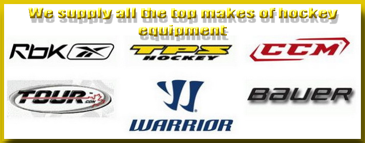 SUPPLIERS OF ALL THE TOP MAKES OF HOCKEY EQUIPMENT